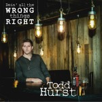 Todd_Hurst_Doin_All_The_Wrong_Things_Right_iTunes_v1-300x300
